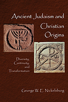 Ancient Judaism and Christian origins : diversity, continuity, and transformation