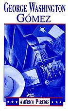 George Washington Gómez : a Mexicotexan novel