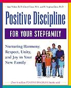 Positive discipline for your stepfamily : nurturing harmony, respect, and joy in your new family