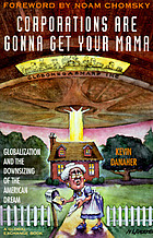 Corporations are gonna get your mama : globalization and the downsizing of the American dream