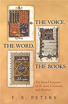 The voice, the Word, the books : the sacred scripture of the Jews, Christians, and Muslims
