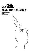 Paul McCarthy : brain box dream box