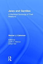 Jews & gentiles : a historical sociology of their relations