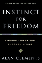 Instinct for freedom : finding liberation through living