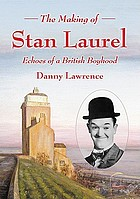 The making of Stan Laurel echoes of a British boyhood