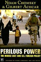 Perilous power : the Middle East & U.S. foreign policy : dialogues on terror, democracy, war, and justice