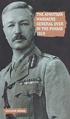 The Amritsar Massacre, 1919 : General Dyer in the Punjab