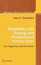 Reliability, life testing and the prediction of service lives : for engineers and scientists