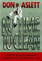 No time to clean! : how to reduce & prevent cleaning the professional way