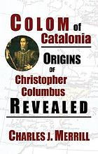 Colom of Catalonia : origins of Christopher Columbus revealed