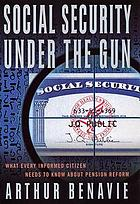 Social Security under the gun : what every informed citizen needs to know about pension reform