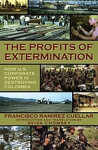 The profits of extermination : how U.S. corporate power is destroying Colombia