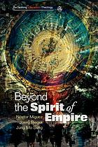 Beyond the spirit of empire : theology and politics in a new key