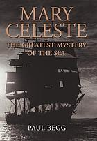 Mary Celeste : the greatest mystery of the sea