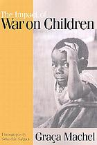 The impact of war on children : a review of progress since the 1996 United Nations report on the impact of armed conflict on childrenThe impact of armed conflict on children : a critical review of progress made and obstacles encountered in increasing protection for war-affected children