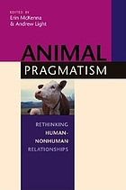 Animal pragmatism : rethinking human-nonhuman relationships