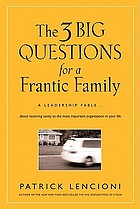 The 3 big questions for a frantic family : a leadership fable- about restoring sanity to the most important organization in your life
