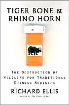 Tiger bone & rhino horn the destruction of wildlife for traditional Chinese medicine