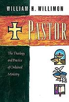 Pastor : the theology and practice of ordained ministry