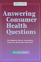 Answering consumer health questions : the Medical Library Association guide for reference librarians