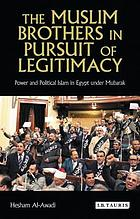 In pursuit of legitimacy : the Muslim Brothers and Mubarak, 1982-2000