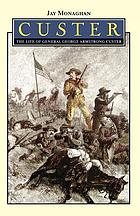 Custer the life of General George Armstrong Custer