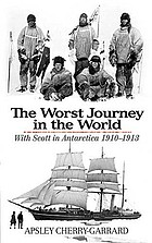 The worst journey in the world : with Scott in Antarctica 1910-1913