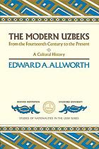 The modern Uzbeks : from the fourteenth century to the present : a cultural history