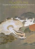 Traditions unbound : groundbreaking painters of eighteenth-century Kyoto