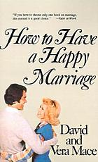 How to have a happy marriage : a step-by-step guide to an enriched relationship