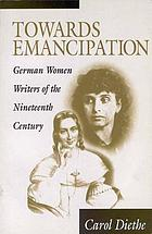 Towards emancipation : German women writers of the nineteenth century