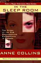 In the sleep room : the story of the CIA brainwashing experiments in Canada