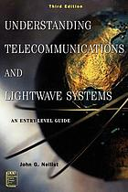 Understanding telecommunications and lightwave systems : an entry-level guide