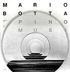 Mario Botta gesehen von Pino Musi = Mario Botta vu par Pino Musi = Mario Botta seen by Pino Musi