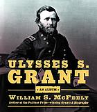 Ulysses S. Grant : an album : warrior, husband, traveler, emancipator, writer