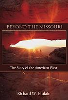 Beyond the Missouri : the story of the American West