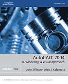 AutoCAD 2004 : 3D modeling, a visual approach