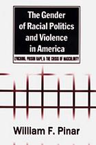 The gender of racial politics and violence in America : lynching, prison rape, & the crisis of masculinity