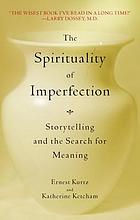 The spirituality of imperfection : modern wisdom from classic stories