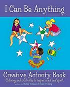 I Can Be Anything Activity Book : Coloring and Activities to Inspire Mind and Spirit!