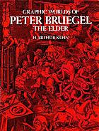 Graphic worlds of Peter Bruegel the elder, reproducing 64 engravings and a woodcut after designs by Peter Bruegel, the elder