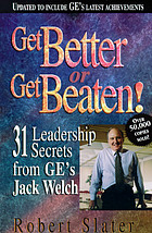 Get better or get beaten : 31 leadership secrets from GE's Jack Welch