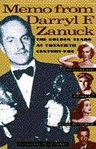 Memo from Darryl F. Zanuck : the golden years at Twentieth Century-Fox
