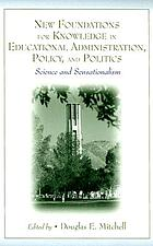 New foundations for knowledge in educational administration, policy, and politics : science and sensationalism