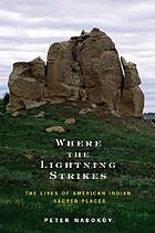 Where the lightning strikes : the lives of American Indian sacred places