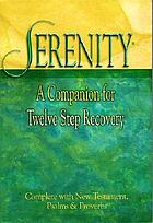 Serenity : a companion for twelve step recovery, complete with New Testament, Psalms & Proverbs