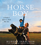 The horse boy : [a father's quest to heal his son]