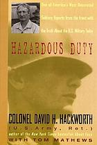 Hazardous duty : America's most decorated living soldier reports from the front and tells it the way it is