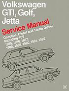 Volkswagen GTI, Golf, and Jetta service manual, 1985, 1986, 1987, 1988, 1989, 1990, 1991, 1992 : gasoline, diesel, and turbo diesel including 16V