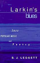 Larkin's blues jazz, popular music, and poetry